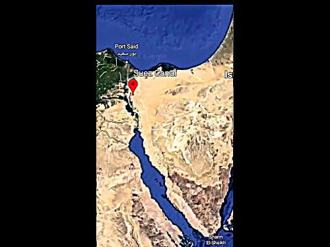 Suez Canal - क्या ,कहाँ और क्यों? (Satellite View)