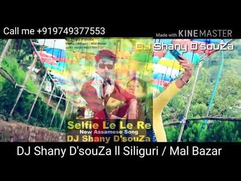 Selfie le le re Assamese Song (DJ Remix 2018) - DJ Shany D'souZa