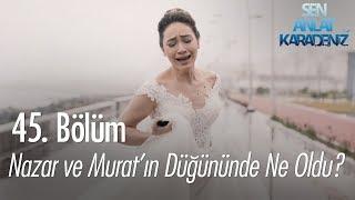 Nazar ve Murat'ın düğününde ne oldu? - Sen Anlat Karadeniz 45. Bölüm