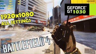 GT 1030 | Battlefield 4 - 1080p All Settings