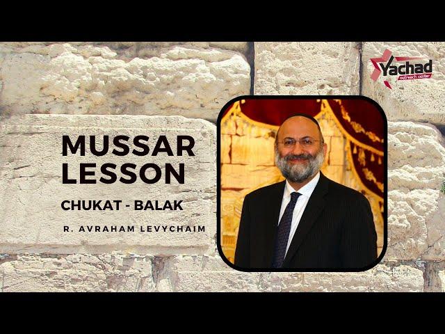 Short Mussar Lesson - Chukat Balak - R. Avraham Levychaim