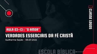 """Verdades Essenciais da Fé Cristã   03-13   """"O Amor"""""""