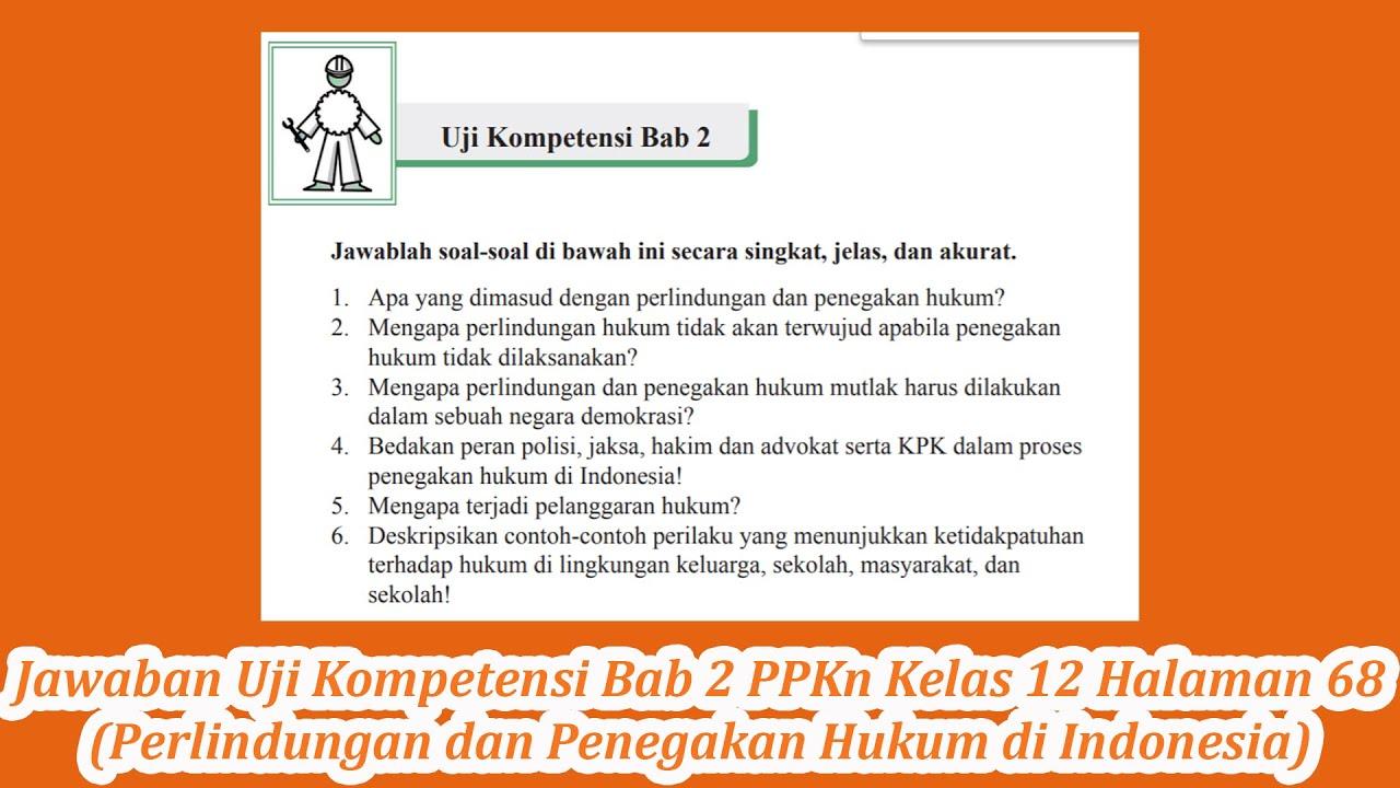Jawaban Uji Kompetensi Bab 2 Ppkn Kelas 12 Halaman 68 Perlindungan Dan Penegakan Hukum Di Indonesia Youtube