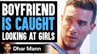 Boyfriend Checks Out Other Women, Blames Girlfriend for Being Insecure | Dhar Mann