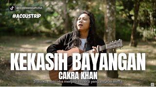 #ACOUSTRIP FELIX IRWAN | CAKRA KHAN - KEKASIH BAYANGAN