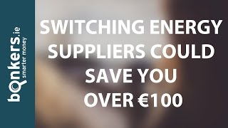 Switching Energy Suppliers could Save You Over €100