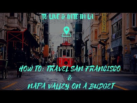 How to Travel On a Budget: San Francisco & Napa Valley
