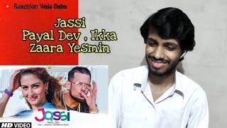 Jassi - Payal Dev | Ikka | Zaara Yesmin | Reaction Video