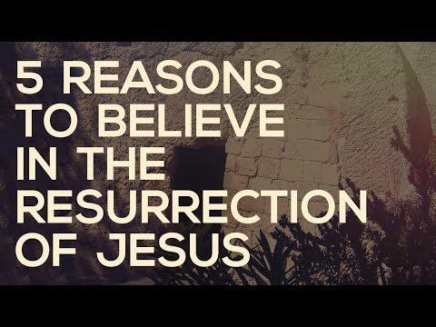 5 Reasons To Believe in the Resurrection of Jesus