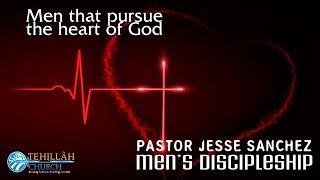 Men that pursue the heart of God ~Jesse Sanchez