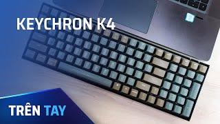 Trên tay Keychron K4 với switch quang học: xài Mac, cần phím số thì đây là lời giải cho anh em