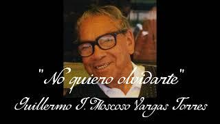 No quiero olvidarte - Guillermo J. Moscoso Vargas