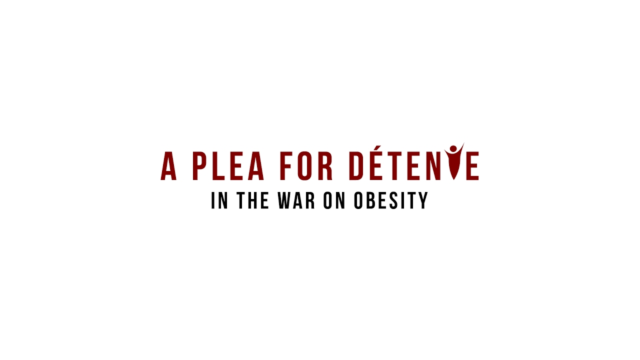 A Plea for Détente in the War on Obesity