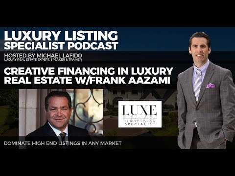 Creative Financing in Luxury Real Estate w/Frank Aazami  | Luxury Listing Specialist