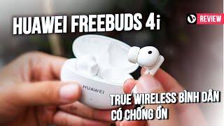 Huawei Freebuds 4i, true wireless bình dân với chức năng chống ồn chủ động có thực sự hiệu quả?