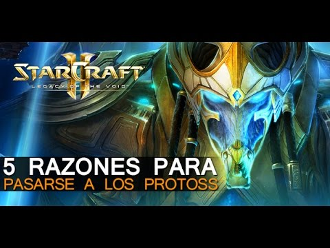 5 Razones para PASARSE A LOS PROTOSS - STARCRAFT II: Legacy of the Void
