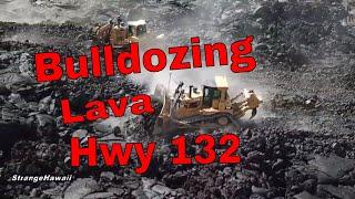 Bulldozing Hwy 132 aftermath of Kilauea Volcano
