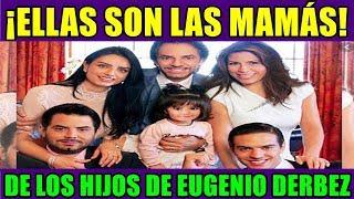 ELLAS SON LAS MAMÁS DE LOS HIJOS DE EUGENIO DERBEZ