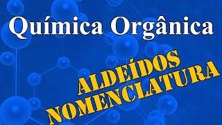 Aula 18 - Química Orgânica - Aldeídos - Extensivo Química - (parte 1 de 1)