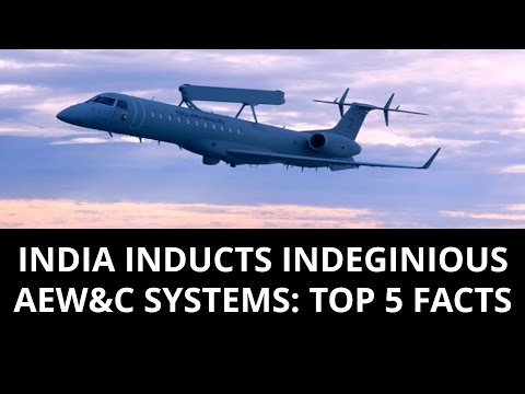 INDIA INDUCTS INDEGINIOUS  AEW&C SYSTEMS: TOP 5 FACTS