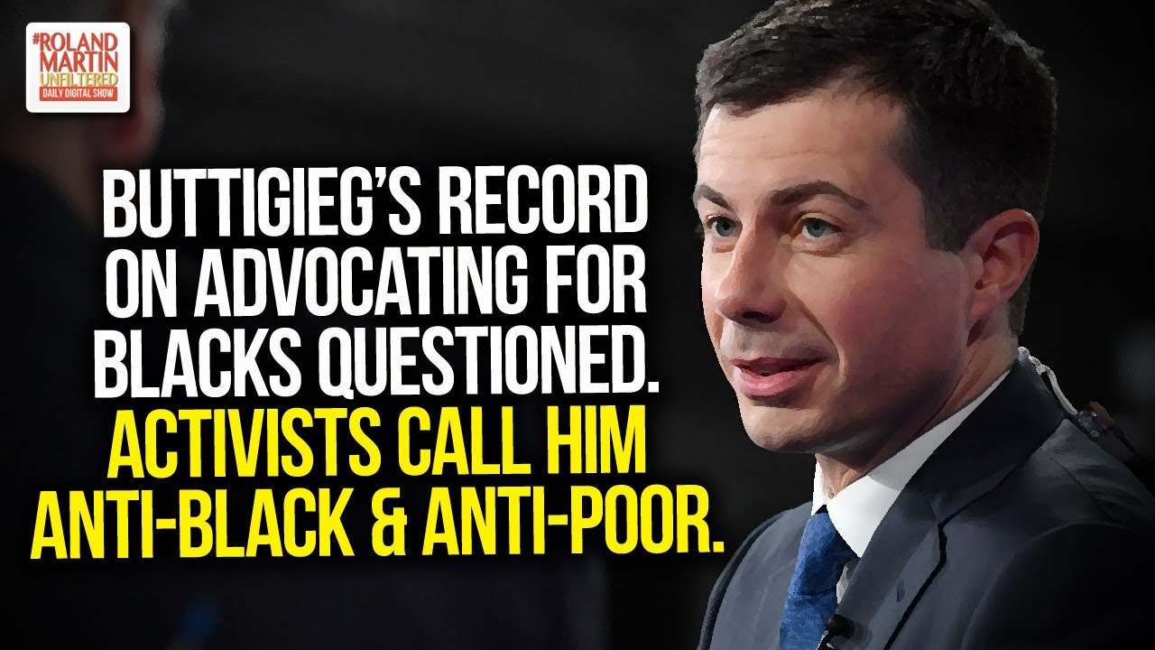 Buttigieg's Record On Advocating For Blacks Questioned. Activists Call Him Anti-Black & Ant