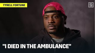 "Tyrell Fortune: ""I Died In The Ambulance"""