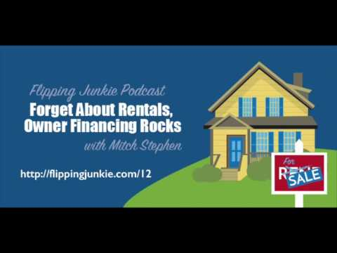 Forget About Rentals, Owner Financing Rocks: Flipping Junkie Podcast (episode 12)