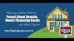 Forget About Rentals, Owner Financing Rocks: Flipping Junkie Podcast (episode 12)