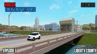 Roblox Emergency Response | Liberty County Detective | Ep 3. SHOOTOUTS