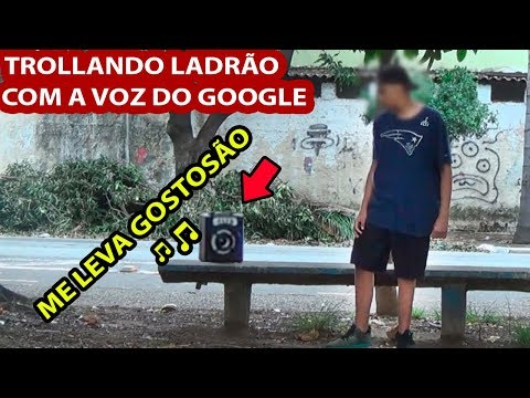 TROLLANDO LADRÃO COM A VOZ DO GOOGLE