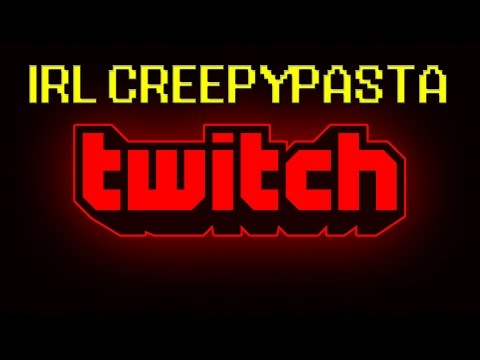 IRL Creepypasta - Twitch Buyout...