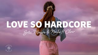 SRTW, Mauve & Noile - Love So Hardcore (Lyrics) ft. CLOSR