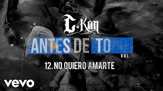 Music video by C-Kan performing No Quiero Amarte (Audio). 2016 Mast...