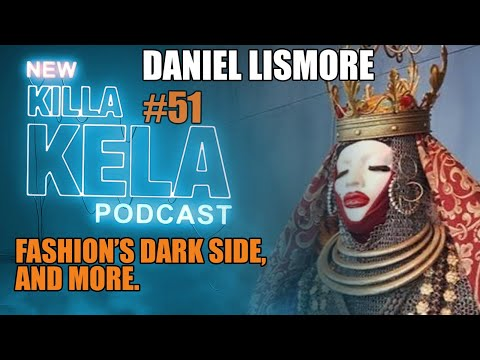 Killa Kela Podcast - Daniel Lismore (Fashion Designer/Stylist/Icon ...