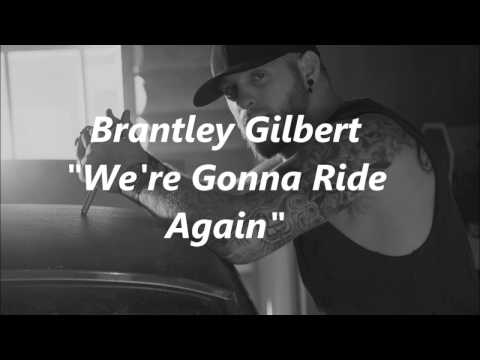 Brantley Gilbert - We're Gonna Ride Again (Lyrics)