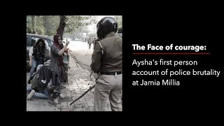 The Face of Courage: Aysha's first person account of Police brutality at Jamia