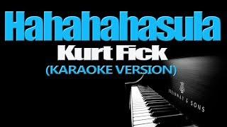 HAHAHAHasula - Kurt Fick (KARAOKE VERSION)