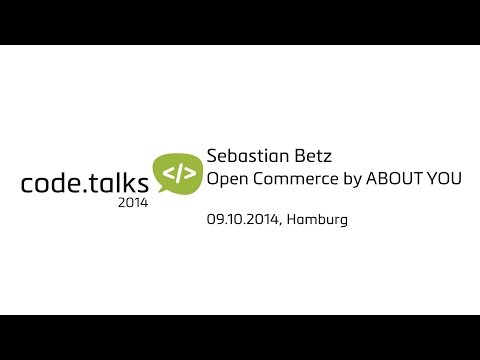 code.talks 2014 - Open Commerce by ABOUT YOU (Sebastian Betz)