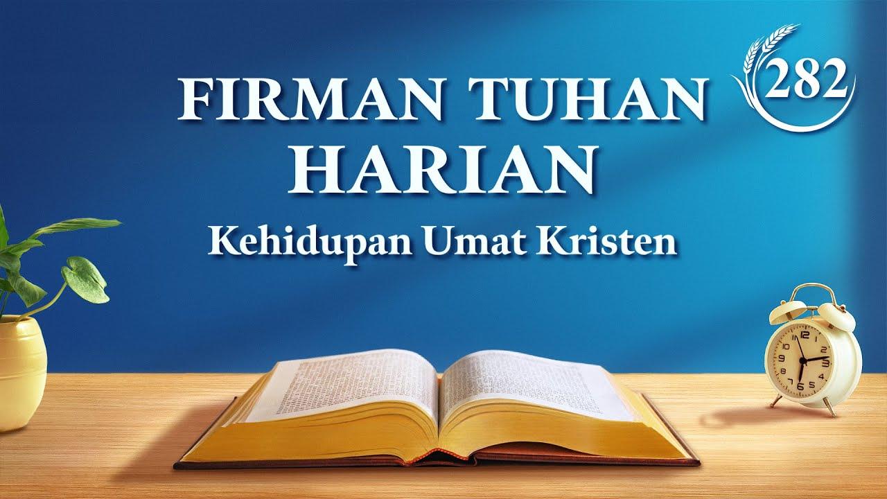 """Firman Tuhan Harian - """"Hanya Mereka yang Mengenal Pekerjaan Tuhan Zaman Sekarang yang Boleh Melayani Tuhan"""" - Kutipan 282"""
