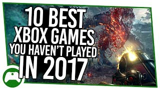 10 Best Xbox Games You Haven't Played In 2017