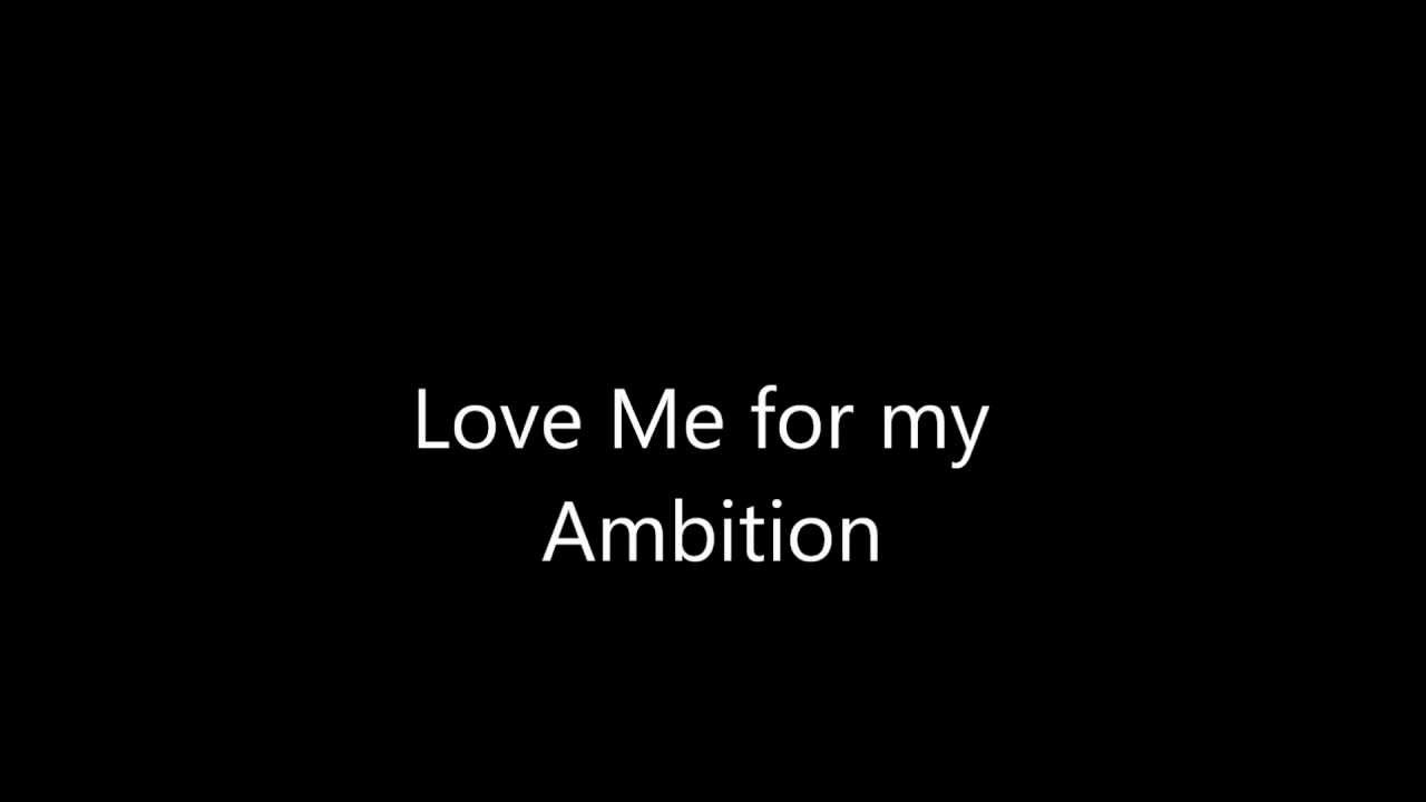 Love Me For My Ambition Youtube