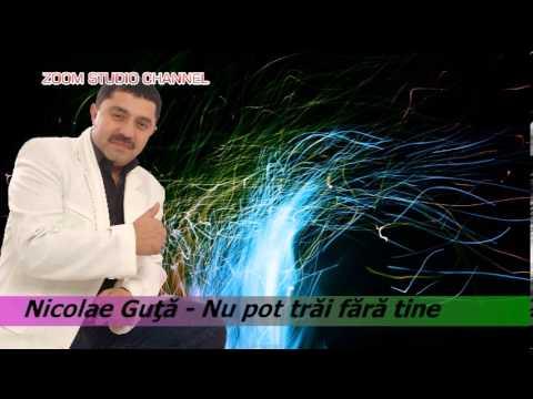 NICOLAE GUTA - NU POT TRAI FARA TINE, ZOOM STUDIO