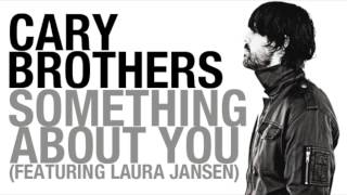 Cary Brothers - Something About You (feat. Laura Jansen)