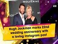 Hugh Jackman marks 22nd wedding anniversary with a loving Instagram post - Hollywood News