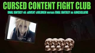 Cursed Content Fight Club #1: Advent Children vs Kingsglaive