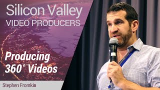 Silicon Valley Video Producers: Producing 360˚ Videos by Stephen Fromkin