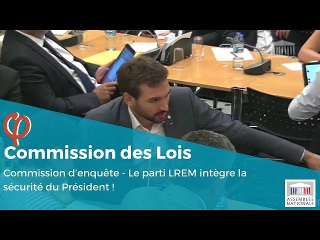 Commission d'enquête - Le parti LREM intègre la sécurité du Président !