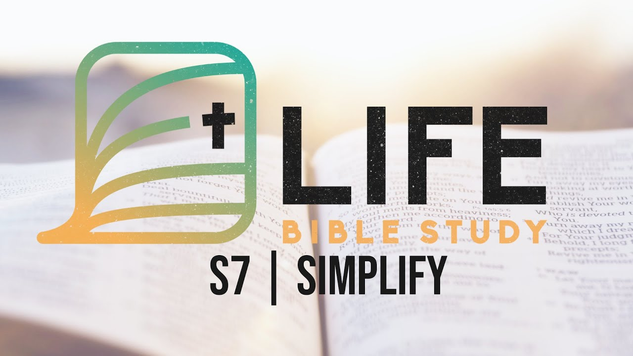 Life Bible Study S7 | Simplify | COVID-19 Edition