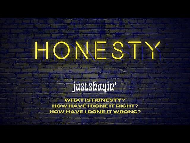 Honoring Honesty - JustShayin' Podcast Audio
