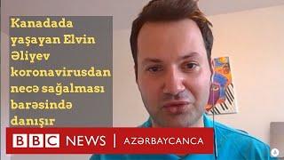 """""""Maska, spirt, əlcək heç nə kömək etmədi"""", - koronavirusdan sağalan Elvin Əliyev"""